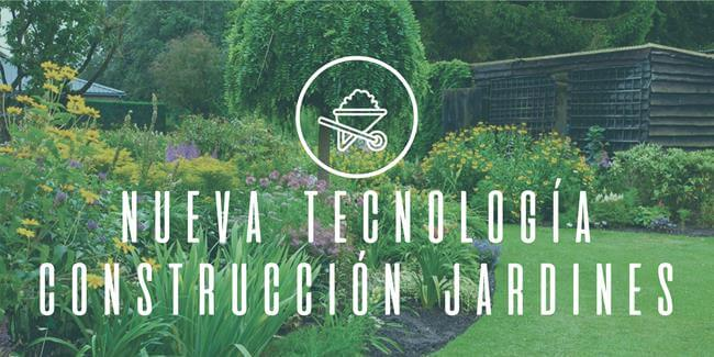 Nueva tecnología construcción jardines